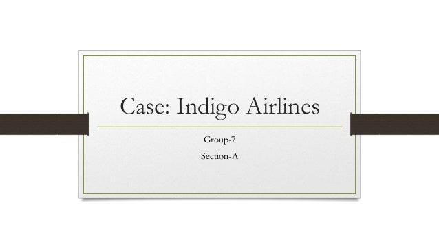 a case about indigo airlines Indigo airlines case study 1 case study in international business strategy submitted by – bkc, mumbai anurag nagaria anil agarwal joshil a k kedar marathe nilesh mashru tanmay shah waris.