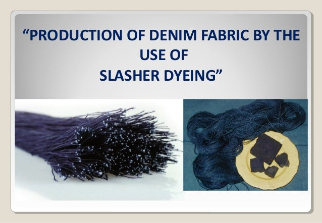 """""""PRODUCTION OF DENIM FABRIC BY THE USE OF SLASHER DYEING"""""""