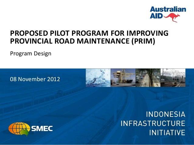 PROPOSED PILOT PROGRAM FOR IMPROVINGPROVINCIAL ROAD MAINTENANCE (PRIM)Program Design08 November 2012