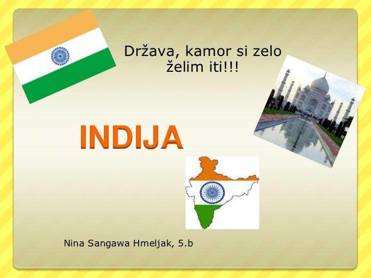 Država, kamor si zelo                želim iti!!!  INDIJANina Sangawa Hmeljak, 5.b