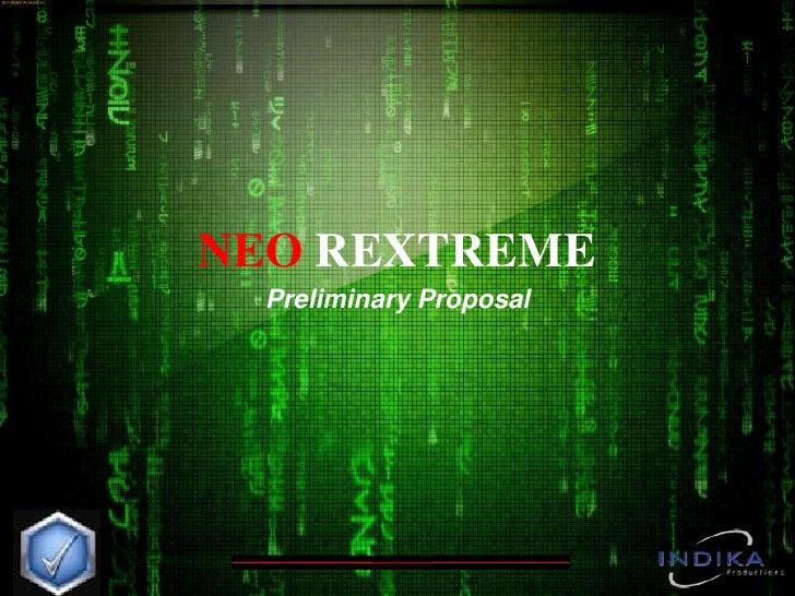 NEO REXTREME  Preliminary Proposal