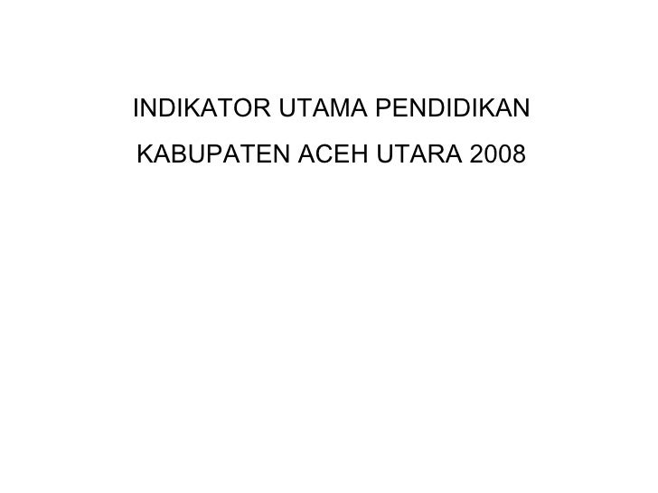 INDIKATOR UTAMA PENDIDIKAN KABUPATEN ACEH UTARA 2008