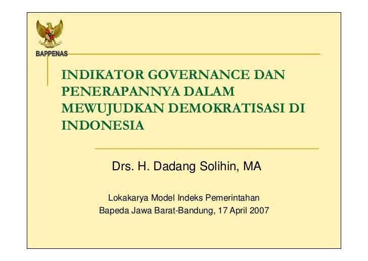 INDIKATOR GOVERNANCE DAN PENERAPANNYA DALAM MEWUJUDKAN DEMOKRATISASI DI INDONESIA Drs.  H.  Dadang Solihin, MA Lokakarya M...