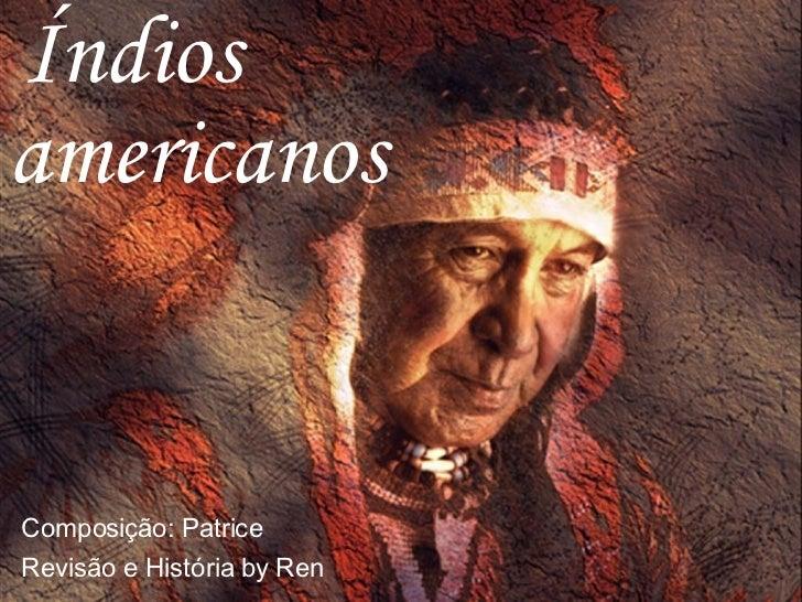 Índios americanos Composiç ão:  Patrice Revis ão e História  by  Ren