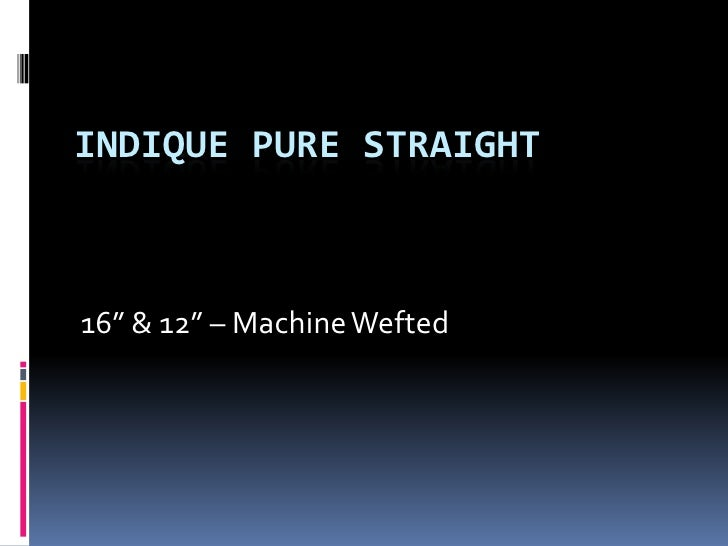 Indique Pure: Straight Virgin Indian Hair