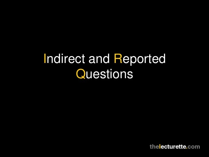 Indirect and Reported Questions