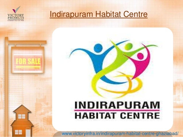 Indirapuram Habitat Centre www.victoryinfra.in/indirapuram-habitat-centre-ghaziabad/