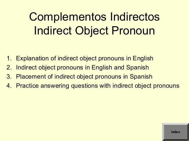 Complementos Indirectos Indirect Object Pronoun 1. Explanation of indirect object pronouns in English 2. Indirect object p...