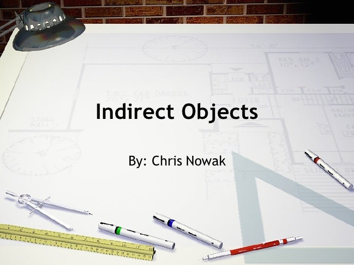 Indirect Objects By: Chris Nowak
