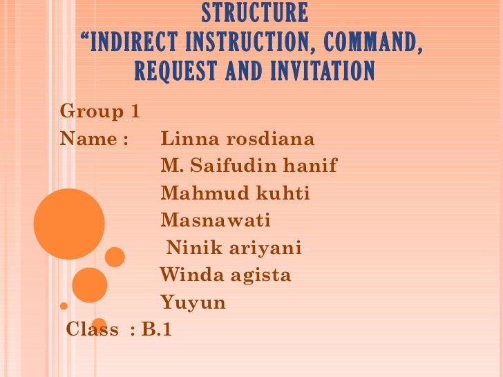 "STRUCTURE ""INDIRECT INSTRUCTION, COMMAND,  REQUEST AND INVITATION Group 1 Name :  Linna rosdiana M. Saifudin hanif Mahmud ..."