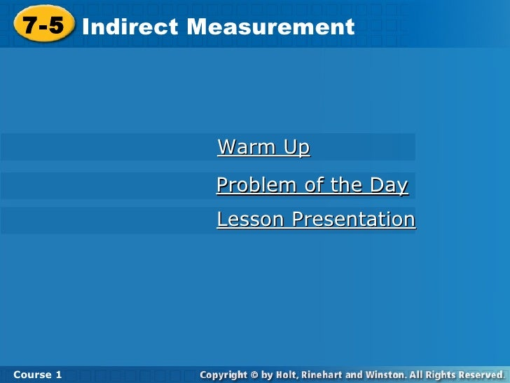 Warm Up Lesson Presentation Problem of the Day 7-5 Indirect Measurement Course 1