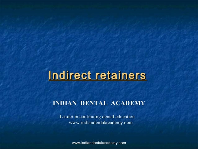 Indirect retainersIndirect retainers INDIAN DENTAL ACADEMY Leader in continuing dental education www.indiandentalacademy.c...
