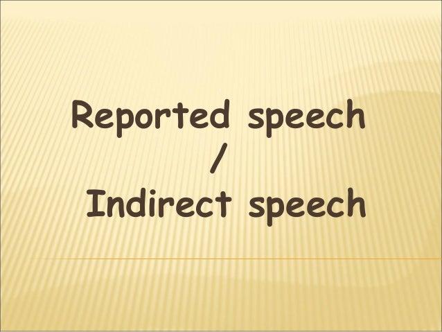 Reported speech        / Indirect speech