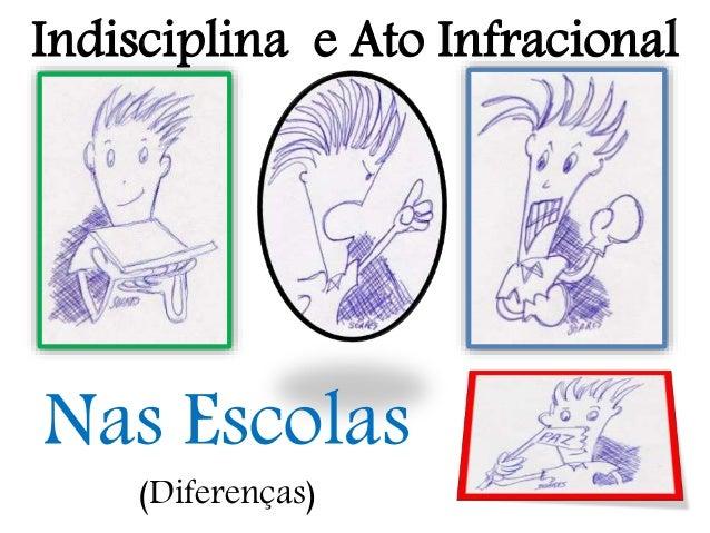Indisciplina e Ato Infracional  Nas Escolas  (Diferenças)