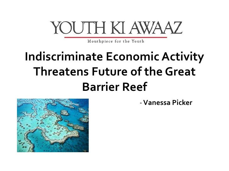 Indiscriminate Economic Activity  Threatens Future of the Great           Barrier Reef                    - Vanessa Picker