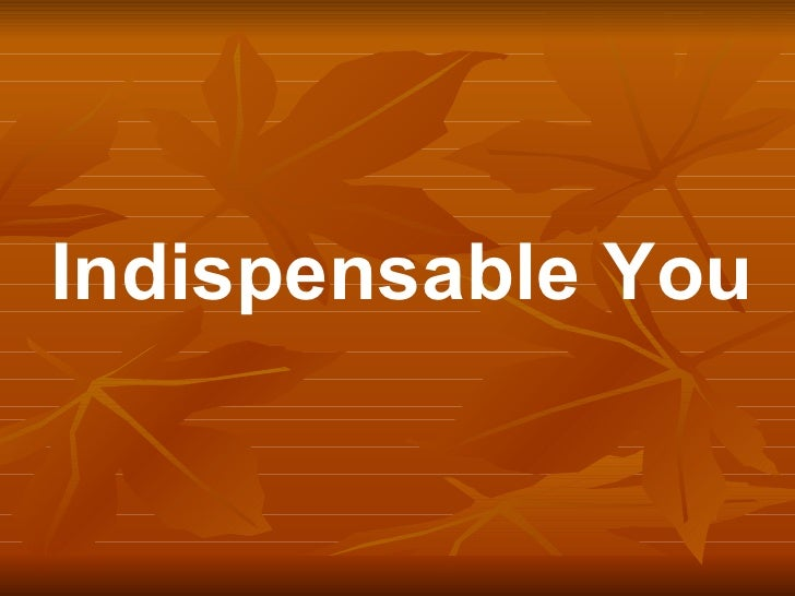 Indispensable You