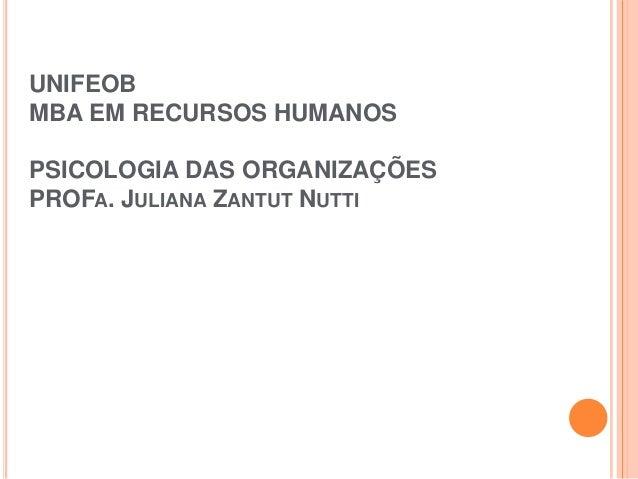 UNIFEOBMBA EM RECURSOS HUMANOSPSICOLOGIA DAS ORGANIZAÇÕESPROFA. JULIANA ZANTUT NUTTI