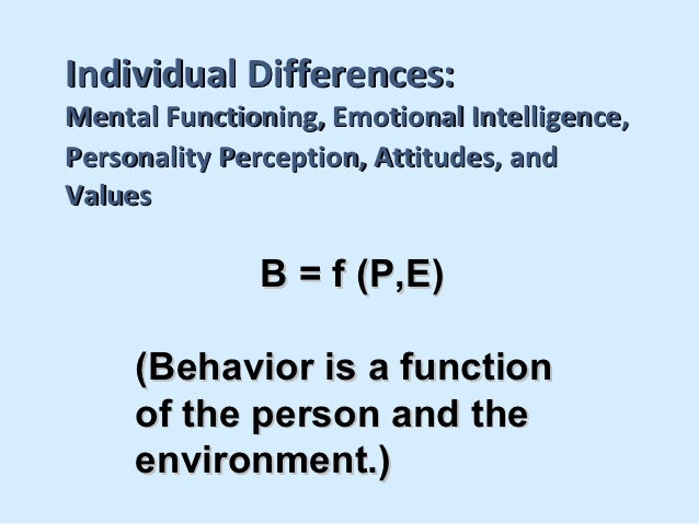 Individual Differences:Mental Functioning, Emotional Intelligence,Personality Perception, Attitudes, andValues            ...