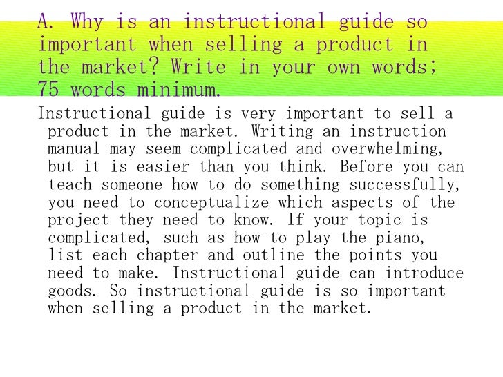 A. Why is an instructional guide so important when selling a product in the market? Write in your own words; 75 words mini...