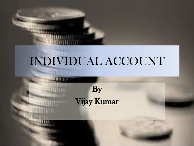 INDIVIDUAL ACCOUNT By Vijay Kumar