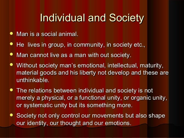 the relationship between society and the individual The relationship between legitimate needs of government and society for individual has a basic relationship with government that demands a.