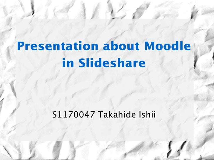 PresentationaboutMoodle      inSlideshare     S1170047 Takahide Ishii