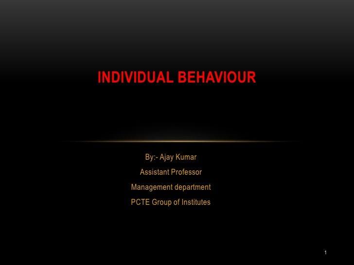 By:- Ajay Kumar<br />Assistant Professor<br />Management department<br />PCTE Group of Institutes<br />Individual behaviou...
