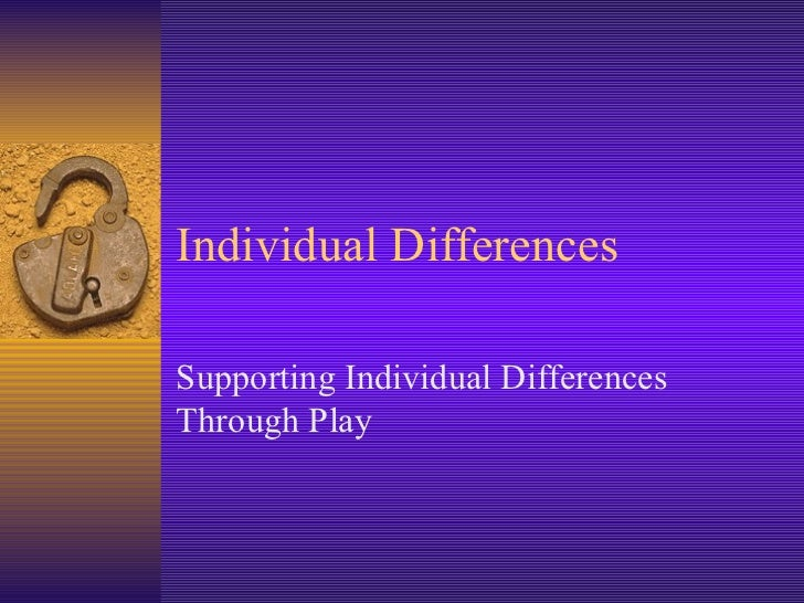 Individual Differences Supporting Individual Differences Through Play