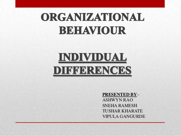 individual differences in organization An individual's personality doesn't just affect the individual, but everyone around them organizations consist of people who work together differences between individuals based on personality traits, may be an incentive for the development of creativity and a source of conflicts and other problems existing in the organization.