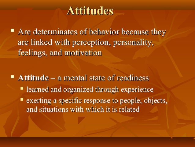 behavior vs attitude In psychology, an attitude refers to a set of emotions, beliefs, and behaviors toward a particular object, person, thing, or event attitudes are often the result of experience or upbringing, and they can have a powerful influence over behavior.