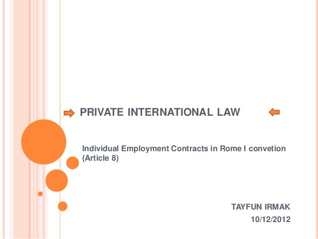 PRIVATE INTERNATIONAL LAWIndividual Employment Contracts in Rome I convetion(Article 8)TAYFUN IRMAK10/12/2012