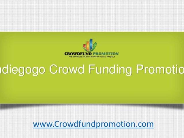 ndiegogo Crowd Funding Promotiowww.Crowdfundpromotion.com