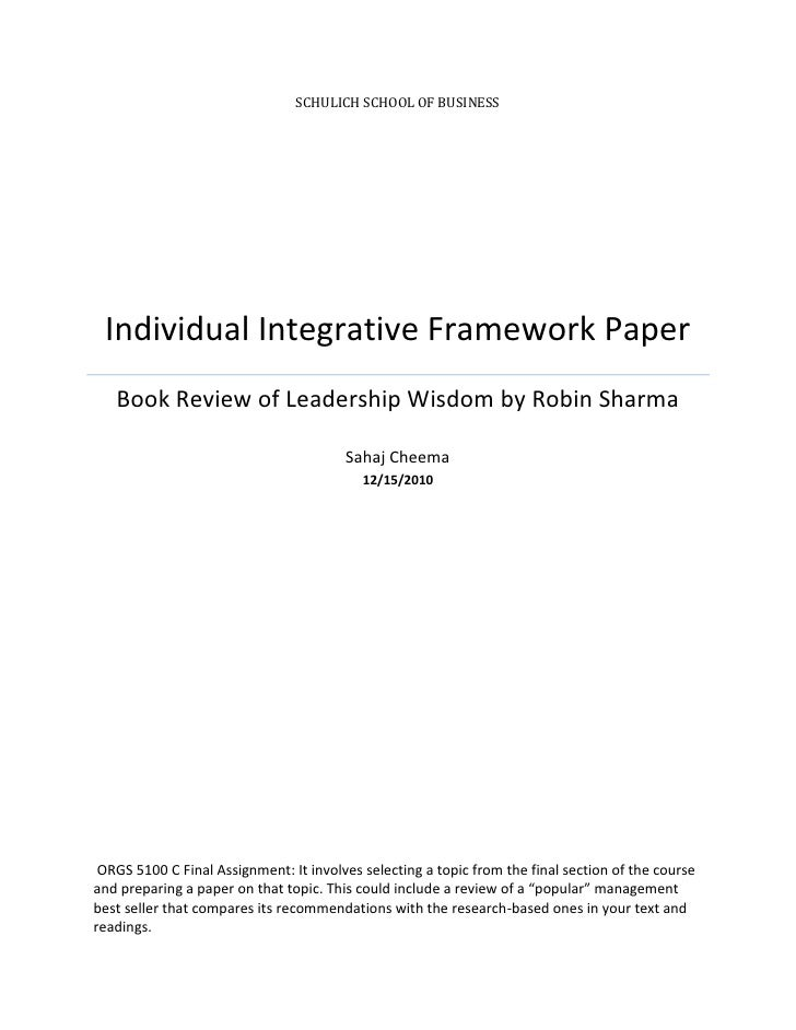 SCHULICH SCHOOL OF BUSINESS Individual Integrative Framework Paper   Book Review of Leadership Wisdom by Robin Sharma     ...