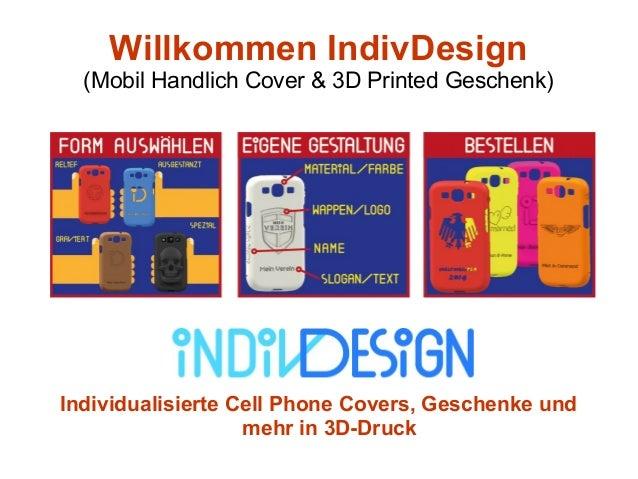 Willkommen IndivDesign  (Mobil Handlich Cover & 3D Printed Geschenk)  Individualisierte Cell Phone Covers, Geschenke und  ...
