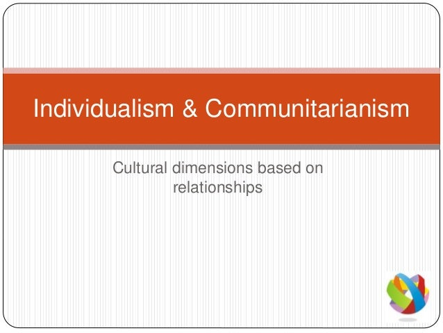 Cultural dimensions based on relationships Individualism & Communitarianism