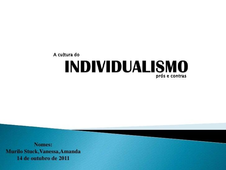 A cultura do                                prós e contras           Nomes:Murilo Stuck,Vanessa,Amanda   14 de outubro de ...