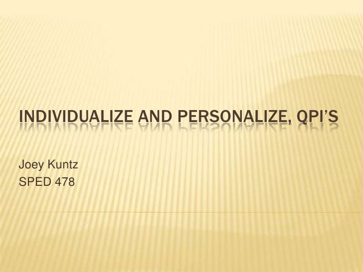 Individualize and Personalize, QPI's<br />Joey Kuntz<br />SPED 478<br />
