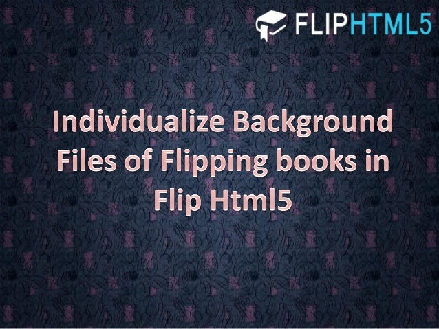 Significance of Changing Background in Flip Html5 Flip Html5 as a fully customized flipping book converter, if you do not ...