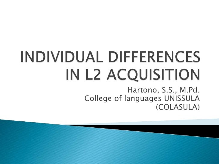 individual learner differences in second language acquisition education essay To develop a deep understanding of concepts about language learning,  of  learners' individual differences in second language acquisition, including the.