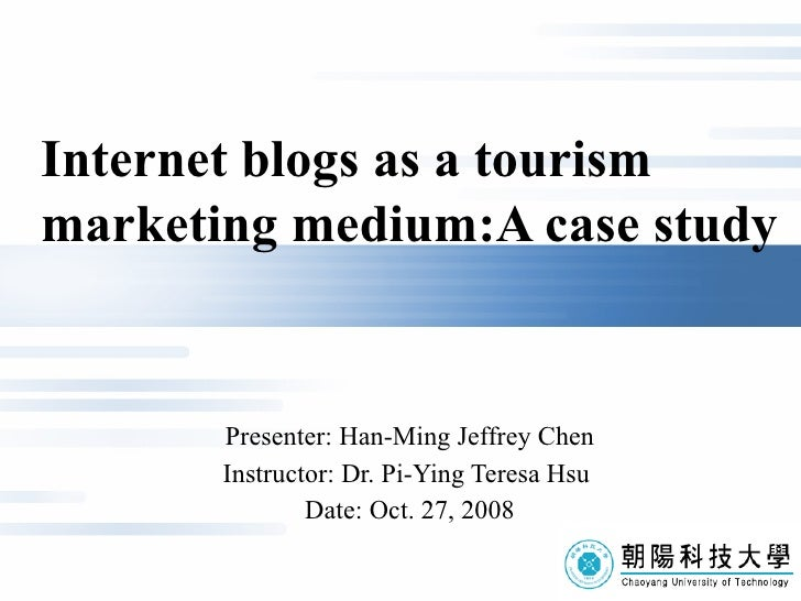 I nternet blogs as a tourism    marketing medium: A  case study Presenter: Han-Ming Jeffrey Chen Instructor: Dr. Pi-Ying T...