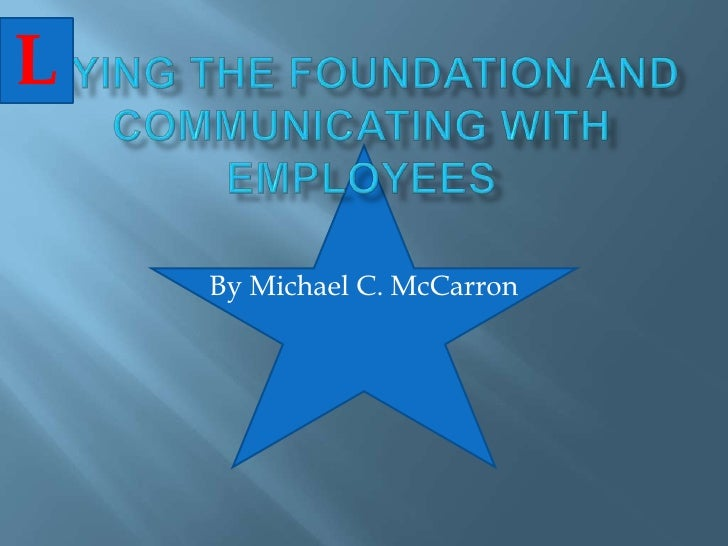 ayingthe Foundation and Communicating with Employees<br />By Michael C. McCarron<br />L<br />