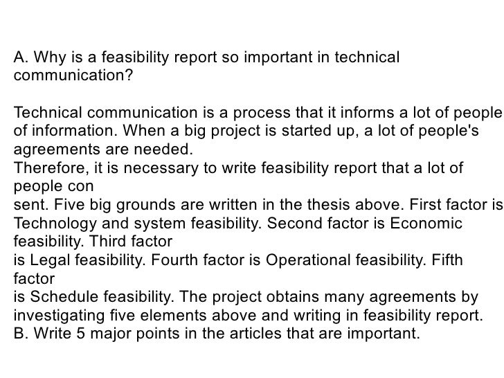 A. Why is a feasibility report so important in technical communication?  Technical communication is a process that it info...