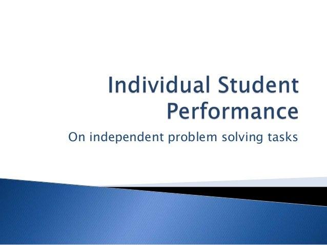 On independent problem solving tasks