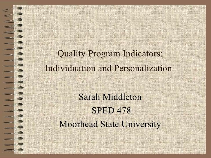 Quality Program Indicators: Individuation and Personalization   Sarah Middleton  SPED 478 Moorhead State University