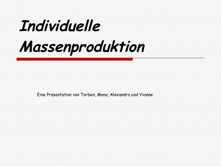 Individuelle Massenproduktion Eine Präsentation von Torben, Mona, Alexandra und Yvonne