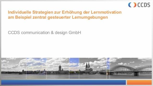 Individuelle Strategien zur Erhöhung der Lernmotivation am Beispiel zentral gesteuerter Lernumgebungen CCDS communication ...