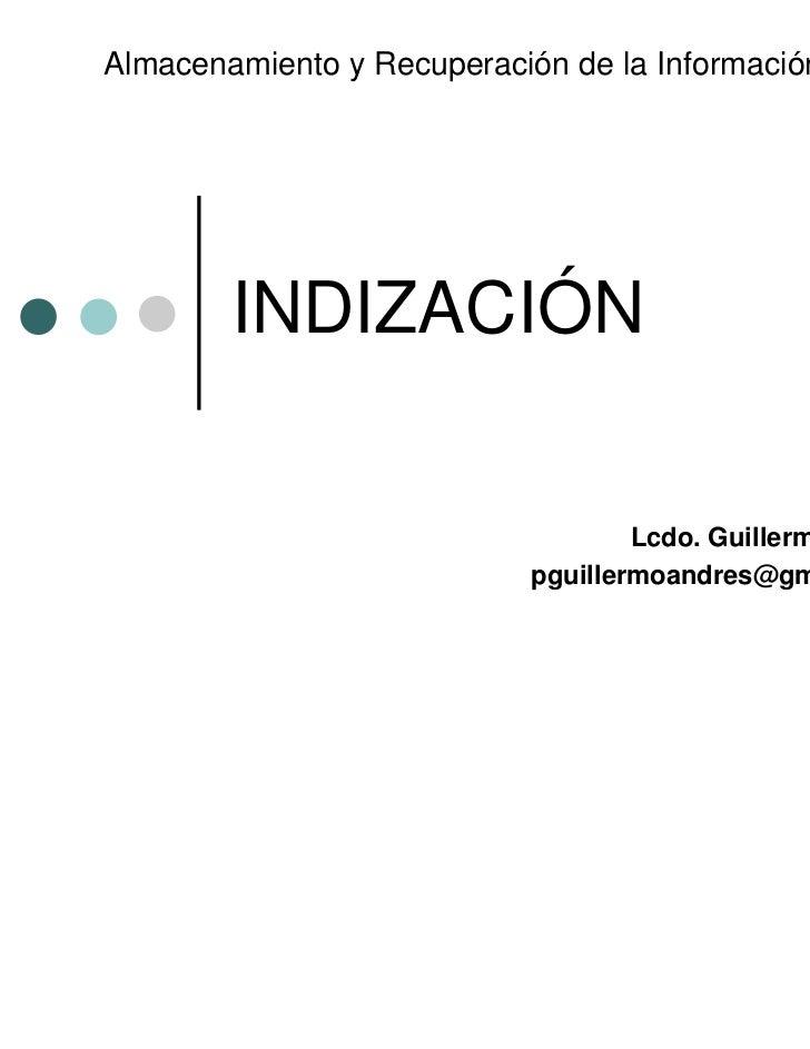 Almacenamiento y Recuperación de la Información II        INDIZACIÓN                                    Lcdo. Guillermo Pé...