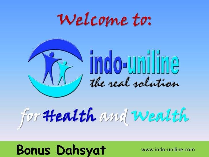 Welcome to:for Health and WealthBonus Dahsyat   www.indo-uniline.com