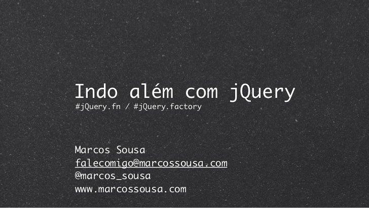Indo além com jQuery#jQuery.fn / #jQuery.factoryMarcos Sousafalecomigo@marcossousa.com@marcos_sousawww.marcossousa.com