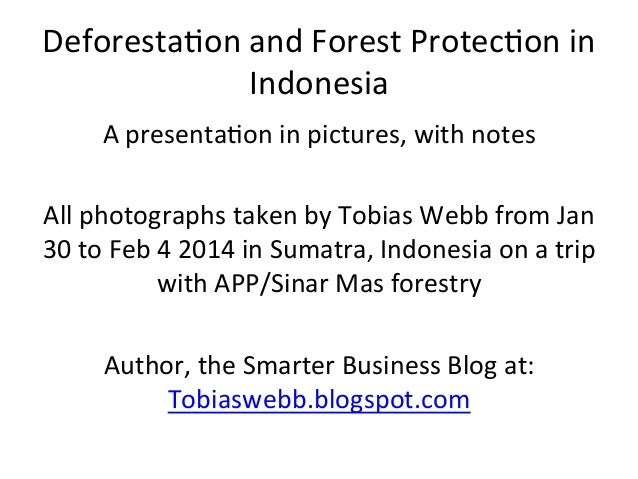 Deforesta)on	   and	   Forest	   Protec)on	   in	    Indonesia	    A	   presenta)on	   in	   pictures,	   with	   notes	  ...